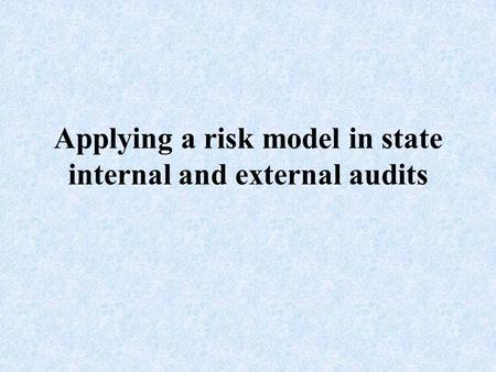 Applying a risk model in state internal and external audits.