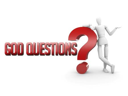 """Questions For God"" Questions For God The following question was posed to people across the nation, ""If you could get in contact with God directly, ask."