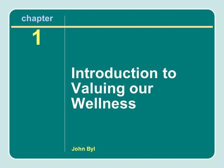 John Byl chapter 1 Introduction to Valuing our Wellness.
