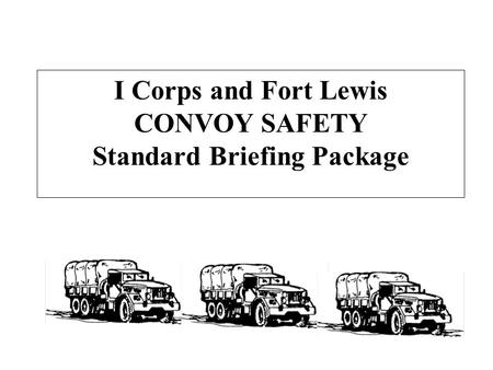 I Corps and Fort Lewis CONVOY SAFETY Standard Briefing Package.