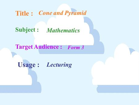 Form 3 Cone and Pyramid Mathematics Usage : Title : Subject : Target Audience : Lecturing.