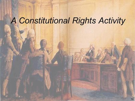 A Constitutional Rights Activity TM. What is a right? TM.