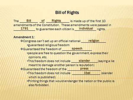 Bill of Rights The ___________ ___ ______________ is made up of the first 10 amendments of the Constitution. These amendments were passed in _____________.