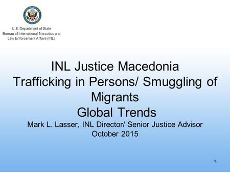 U.S. Department of State Bureau of International Narcotics and Law Enforcement Affairs (INL) INL Justice Macedonia Trafficking in Persons/ Smuggling of.