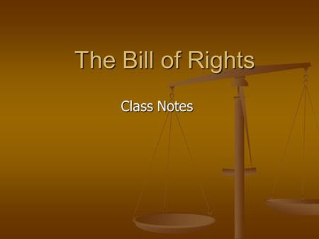 The Bill of Rights Class Notes. Amendment 1 Freedom of Speech: a person has the right to express themselves without fear of being punished for it. (i.e.: