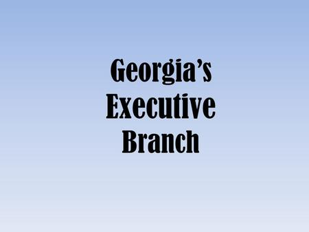 Georgia's Executive Branch. Like the U.S. Constitution, the GA Constitution provides for a separation of powers (SS8CG3a,b,c): SS8CG3 – The student will.
