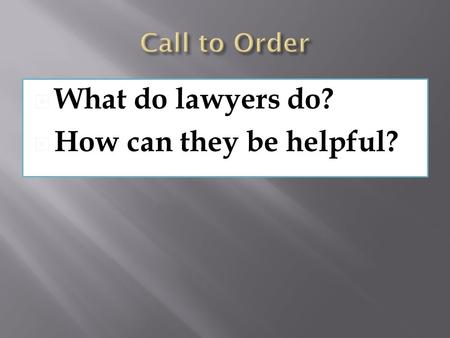  What do lawyers do?  How can they be helpful?.
