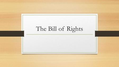 The Bill of Rights. Amendment I Congress shall make no law respecting an establishment of religion, or prohibiting the free exercise thereof; or abridging.