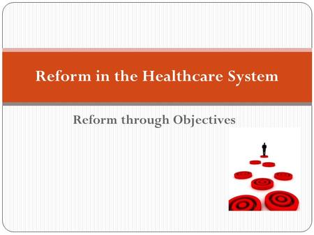 Reform through Objectives Reform in the Healthcare System.