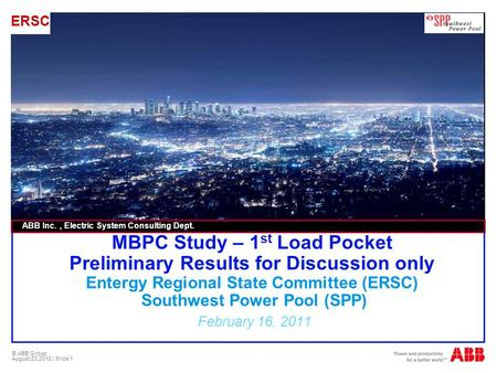 © ABB Group August 23,2010 | Slide 1 MBPC Study – 1 st Load Pocket Preliminary Results for Discussion only Entergy Regional State Committee (ERSC) Southwest.