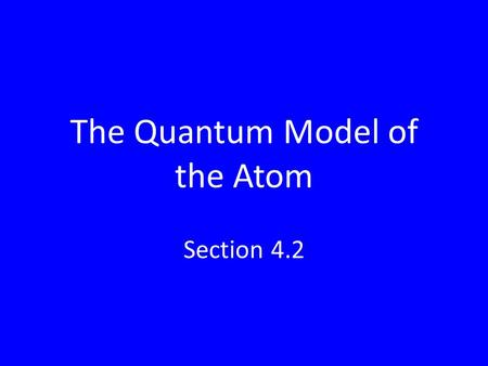 The Quantum Model of the Atom Section 4.2. Bohr's Problems Why did hydrogen's electron exist around the nucleus only in certain allowed orbits? Why couldn't.
