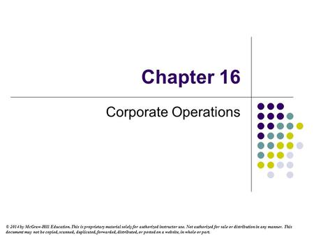 Chapter 16 Corporate Operations © 2014 by McGraw-Hill Education. This is proprietary material solely for authorized instructor use. Not authorized for.