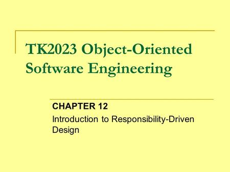 TK2023 Object-Oriented Software Engineering CHAPTER 12 Introduction to Responsibility-Driven Design.