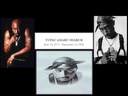 June 16, 1971 – September 13, 1996. Tupac was born June 16, 1971 in Brooklyn, New York His mother Afeni Shakur and dad Billy Garland were both active.