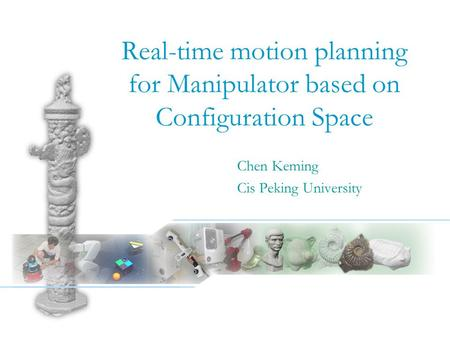 Real-time motion planning for Manipulator based on Configuration Space Chen Keming Cis Peking University.