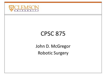 CPSC 875 John D. McGregor Robotic Surgery. references  p=&arnumber=4543644&userType=inst.