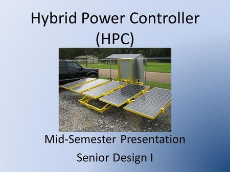 Hybrid Power Controller (HPC) Mid-Semester Presentation Senior Design I.