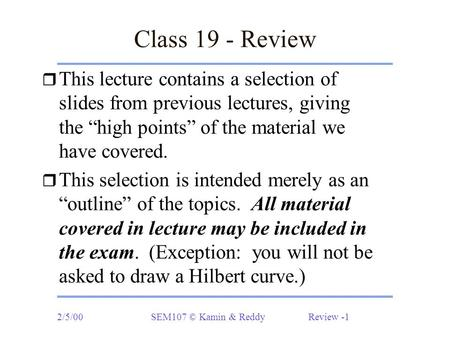 "2/5/00SEM107 © Kamin & Reddy Review -1 Class 19 - Review r This lecture contains a selection of slides from previous lectures, giving the ""high points"""