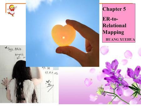 Chapter 5 ER-to- Relational Mapping HUANG XUEHUA.