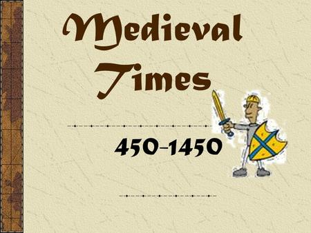 Medieval Times 450-1450 Social Classes Nobility Peasantry Clergy.