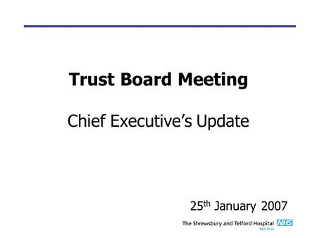 Trust Board Meeting Chief Executive's Update 25 th January 2007.