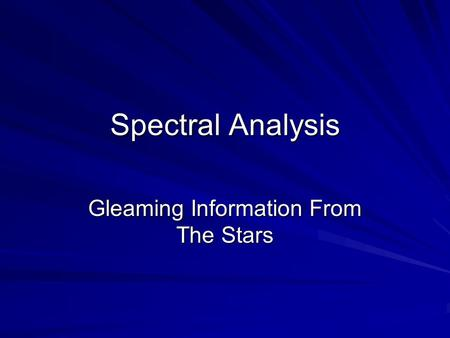 Spectral Analysis Gleaming Information From The Stars.