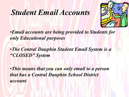 "Student Email Accounts Email accounts are being provided to Students for only Educational purposes The Central Dauphin Student Email System is a ""CLOSED"""