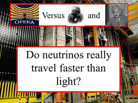 Versus and Do neutrinos really travel faster than light?