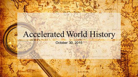 Accelerated World History October 30, 2015. Warm Up – October 30, 2015 Get out your Africa map, pick one country that you want to visit. Explain why.