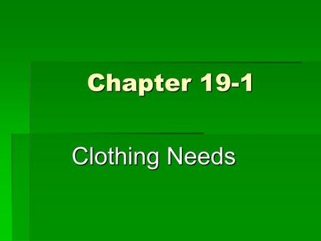 Chapter 19-1 Clothing Needs.