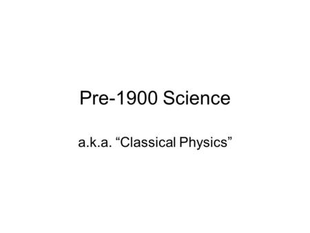 "Pre-1900 Science a.k.a. ""Classical Physics"". Wavelength ( ) Amplitude Frequency ( ) Speed Distance between identical points on consecutive waves Distance."