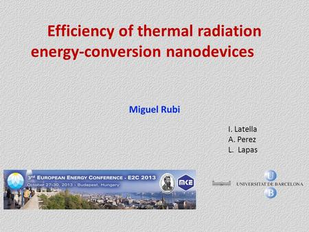 Efficiency of thermal radiation energy-conversion nanodevices Miguel Rubi I. Latella A. Perez L. Lapas.