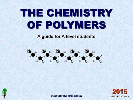 THE CHEMISTRY OF POLYMERS A guide for A level students KNOCKHARDY PUBLISHING 2015 SPECIFICATIONS.