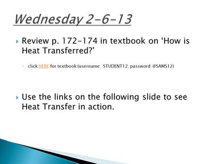  Review p. 172-174 in textbook on 'How is Heat Transferred?' ◦ click HERE for textbook (username: STUDENT12;  Use the links on.
