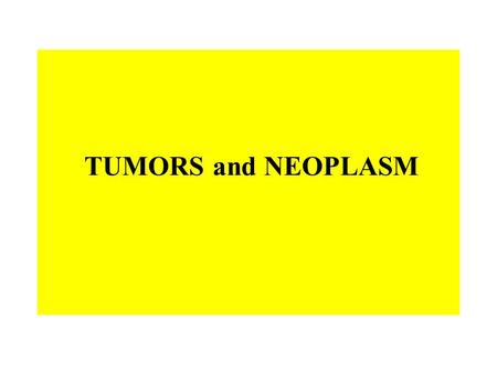 TUMORS and NEOPLASM. Neoplasia and Neoplasm Neoplasm is an abnormal mass of tissue as a result of neoplasia Neoplasia (new growth in Greek) is the abnormal.