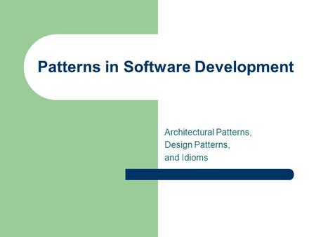 Patterns in Software Development Architectural Patterns, Design Patterns, and Idioms.