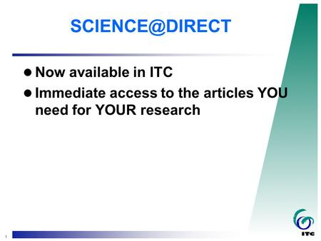 1 Now available in ITC Immediate access to the articles YOU need for YOUR research.