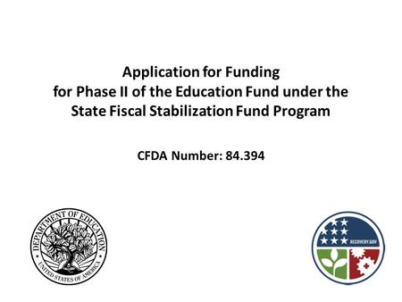 Application for Funding for Phase II of the Education Fund under the State Fiscal Stabilization Fund Program CFDA Number: 84.394.