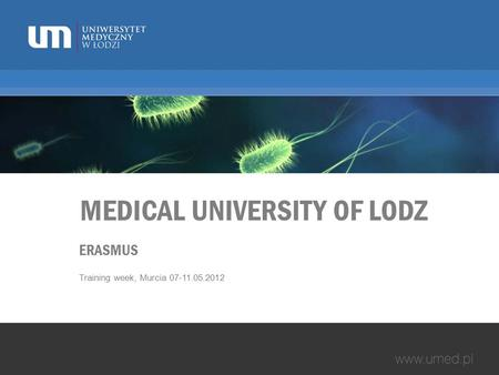 MEDICAL UNIVERSITY OF LODZ ERASMUS Training week, Murcia 07-11.05.2012.