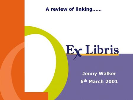 Jenny Walker 6 th March 2001 A review of linking……
