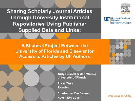 | 0 Open Access | 0 Open Access Judy Russell & Ben Walker University of Florida Alicia Wise Elsevier Charleston Conference November 2015 Sharing Scholarly.