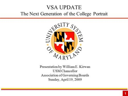 1 VSA UPDATE The Next Generation of the College Portrait Presentation by William E. Kirwan USM Chancellor Association of Governing Boards Sunday, April.