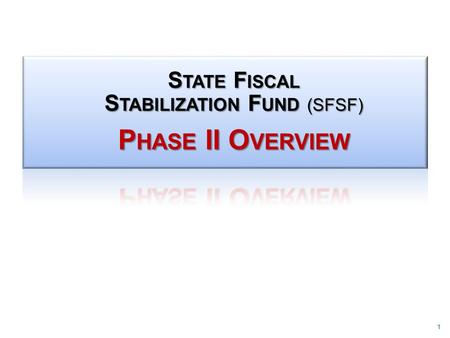 1. ►The State Fiscal Stabilization Fund (SFSF) is a new one- time appropriation of $48.6 billion to Governors to maintain support for public education.