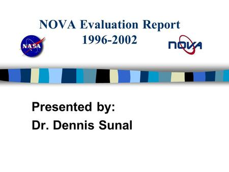 NOVA Evaluation Report 1996-2002 Presented by: Dr. Dennis Sunal.