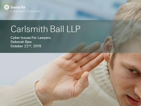 Carlsmith Ball LLP Cyber Issues For Lawyers Deborah Bjes October 22 nd, 2015.