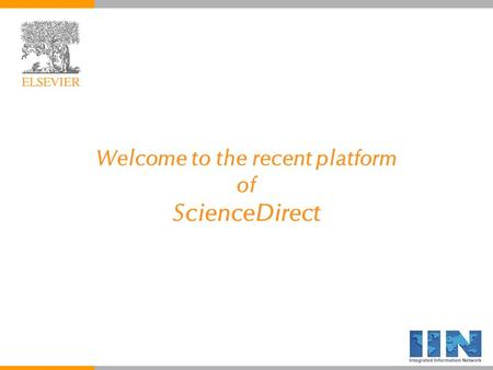 Welcome to the recent platform of ScienceDirect. 2 Agenda Current and future content on Science Direct Demonstration.