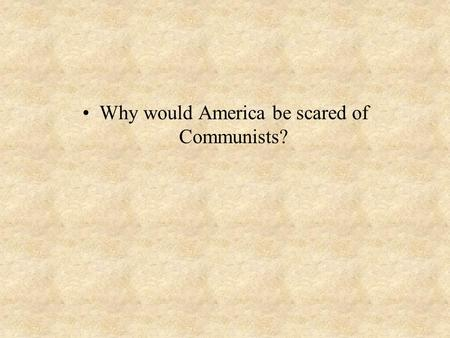 Why would America be scared of Communists?. A New Red Scare Began in Sept 1945 Igor Gouzenko had documents that revealed a massive effort by the Soviet.