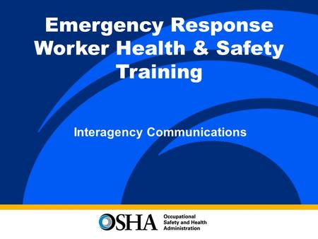 Emergency Response Worker Health & Safety Training Interagency Communications.