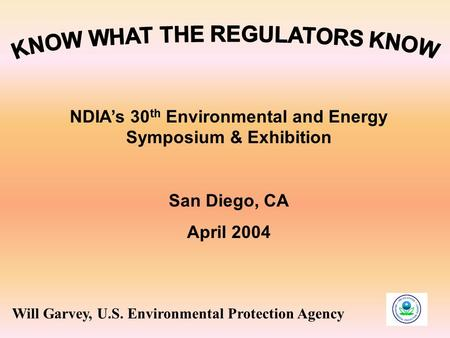 NDIA's 30 th Environmental and Energy Symposium & Exhibition San Diego, CA April 2004 Will Garvey, U.S. Environmental Protection Agency.