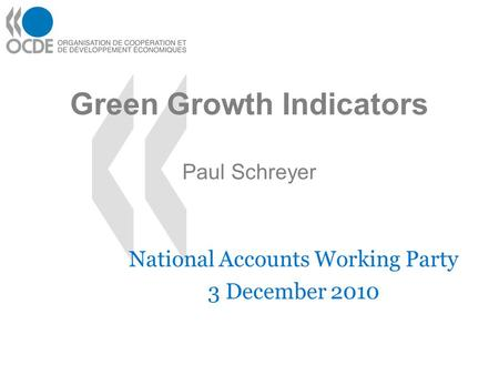 Green Growth Indicators Paul Schreyer National Accounts Working Party 3 December 2010.